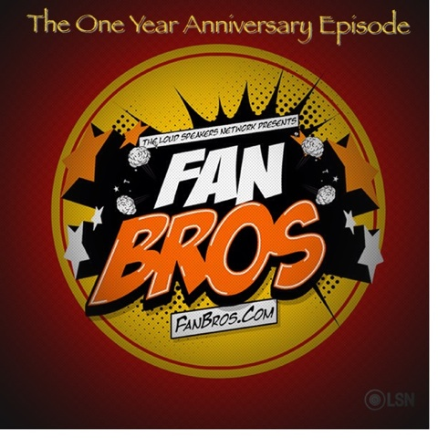 FanBrosShow One Year Anniversary Episode