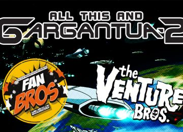"Return Of The Venture Bros. ""All This And Gargantua 2"""