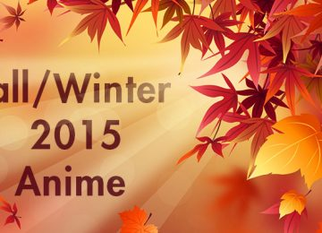 FALL/WINTER 2015 MEGAGUIDE: Anime You Should Watch